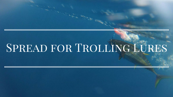 spread for trolling lures